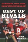 Best of Rivals: Joe Montana, Steve Young, and the Inside Story behind the NFL's Greatest Quarterback Controversy - Adam Lazarus