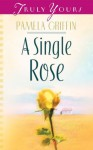 A Single Rose (Truly Yours Digital Editions) - Pamela Griffin