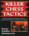 Killer Chess Tactics: World Champion Tactics and Combinations - Eric Schiller, Raymond D. Keene, Leonid Shamkovich