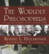 The Worldly Philosophers: The Lives, Times, and Ideas of the Great Economic Thinkers - Robert L. Heilbroner, Mary Woods