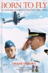 Born to Fly: The Heroic Story of Downed U. S. Navy Pilot Lt. Shane Osborn - Shane Osborn, Malcolm McConnell