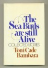 The Sea Birds Are Still Alive: Collected Stories - Toni Cade Bambara