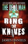The Dead Man: Ring of Knives - Lee Goldberg, James Daniels, William Rabkin