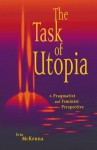 The Task of Utopia: A Pragmatist and Feminist Perspective - Erin McKenna