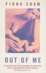 Out of Me: The Story of a Postnatal Breakdown - Fiona Shaw, Adam Phillips