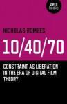10/40/70: Constraint as Liberation in the Era of Digital Film Theory - Nicholas Rombes