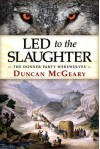 Led to the Slaughter: The Donner Party Werewolves - Duncan McGeary