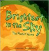 Brightest in the Sky: The Planet Venus - Nancy Loewen, Jeff Yesh