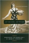 AT HOME AT WAR: DOMESTICITY AND WORLD WAR I IN AMERICAN - Jennifer Haytock