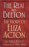 The Real Mrs Beeton: Eliza Acton the Forgotten Founder of Modern Cookery - Sheila Hardy, Delia Smith