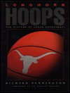 Longhorn Hoops: The History of Texas Basketball - Richard Pennington