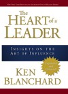 The Heart of a Leader: Insights on the Art of Influence - Kenneth H. Blanchard