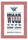 American Wood Type: 1828-1900 - Notes on the Evolution of Decorated and Large Types - Rob Roy Kelly, David Shields