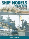 Ship Models From Kits: Basic and Advanced Techniques for Small Scales - David Griffith