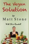 The Vegan Solution: Why The Vegan Diet Often Fails and How to Fix It - Matt Stone, Chris Randall