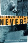 The Answer Is Never: A Skateboarder's History of the World - Jocko Weyland