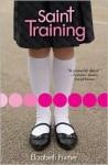 Saint Training - Elizabeth Fixmer