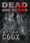 Dead and Buried (A Supernatural Young Adult Thriller) - William Cook