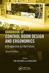 Handbook of Control Room Design and Ergonomics: A Perspective for the Future - Toni Ivergard, Brian Hunt