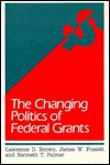 The Changing Politics of Federal Grants - Lawrence D. Brown, James W. Fossett, Kenneth T. Palmer