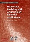 Regression Modeling with Actuarial and Financial Applications - Edward W. Frees