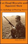 Cat-Head Biscuits and Squirrel Stew: An Anthology of Hunting Stories - George Steven Roof