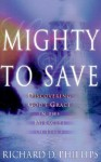 Mighty to Save: Discovering God's Grace in the Miracles of Jesus - Richard D. Phillips