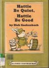 Hattie Be Quiet, Hattie Be Good - Dick Gackenbach