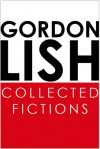 Collected Fictions - Gordon Lish