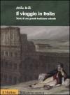 Il viaggio in Italia. Storia di una grande tradizione culturale - Attilio Brilli