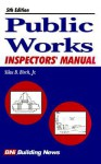 Public Works Inspectors' Manual - Craftsman, Edward B. Wetherill, William D. Mahoney, Eric Foster, Ramon Lopez, Robert Wright
