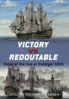 Victory vs Redoutable: Ships of the line at Trafalgar 1805 - Gregory Fremont-Barnes