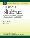 Hf-Based High-K Dielectrics: Process Development, Performance Characterization, and Reliability - Young-Hee Kim, Jack C. Lee, B.H. Juang