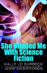 She Blinded Me with Science Fiction - Kally Jo Surbeck