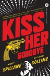 Kiss Her Goodbye: An Otto Penzler Book (Mike Hammer) - Max Allan Collins, Max Allan Collins