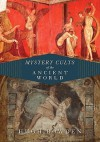 Mystery Cults of the Ancient World - Hugh Bowden