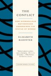 The Conflict: How Overzealous Motherhood Undermines the Status of Women - Élisabeth Badinter