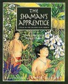 The Shaman's Apprentice: A Tale of the Amazon Rain Forest - Lynne Cherry, Mark J. Plotkin