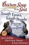Chicken Soup for the Soul: Tough Times, Tough People: 101 Stories about Overcoming the Economic Crisis and Other Challenges - Jack Canfield, Mark Victor Hansen, Amy Newmark, Juliet C. Bond