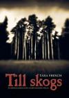 Till Skogs - Tana French