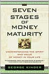The Seven Stages of Money Maturity: Understanding the Spirit and Value of Money in Your Life - George Kinder