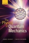 The Physics of Quantum Mechanics - James Binney, David Skinner