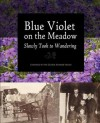 Blue Violet on the Meadow Slowly Took to Wandering - Rachel Starr Thomson