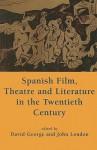 Spanish Film, Theatre and Literature in the Twentieth Century: Essays in Honour of Derek Gagen - David George, David George