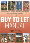 The Buy to Let Manual: How to Invest for Profit in Residential Property and Manage the Letting Yourself - Tony Booth