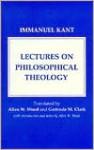 Lectures on Philosophical Theology: A Study of the Rational Justification of Belief in God - Immanuel Kant, Gertrude M. Clark, Allen W. Wood