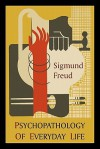 Psychopathology of Everyday Life - Sigmund Freud, A.A. Brill