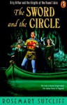 The Sword and the Circle: King Arthur and the Knights of the Round Table - Rosemary Sutcliff