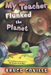 My Teacher Flunked the Planet - Bruce Coville, John Pierard