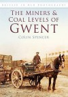 The Miners and Coal Levels of Gwent - Colin Spencer
